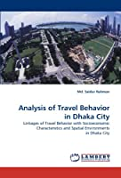 Analysis of Travel Behavior in Dhaka City: Linkages of Travel Behavior with Socioeconomic Characteristics and Spatial Environments in Dhaka City