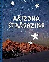 Arizona Stargazing: Night Sky Journal | Astronomer Notebook | Lunar Moon | Outer Space Observations | Stars | Stargazing | Telescope | Backyard Galaxy | Cosmic Star watching