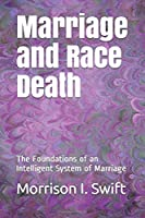 Marriage and Race Death: The Foundations of an Intelligent System of Marriage