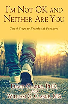 I'm Not OK and Neither Are You: The 6 Steps to Emotional Freedom by [Clarke, David, Clarke, William G.]