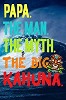 "Papa.The Man.The Myth.The Big Kahuna: Dad's Notebook/Father's Day Gifts/Gift For Papa/Padre/Daddy/Hawaii Tiki Surfing Surfer Pattern Notebook/6""x 9"" A5/Soft Cover Journal/White Paper/Matte/100 Lined Pages/Writing Book/Men/Step/Bonus Dad/Grand Father/Pop"