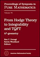 From Hodge Theory to Integrability and Tqft to Tt*-geometry: International Workshop from Tqft to Tt* and Integrability May 25-29, 2007 University of Augsburg, Augsburg, Germany (Proceedings of Symposia in Pure Mathematics)