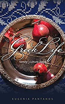 Greek Life: Family, Culture, Food by [Pantahos, Eugenia]