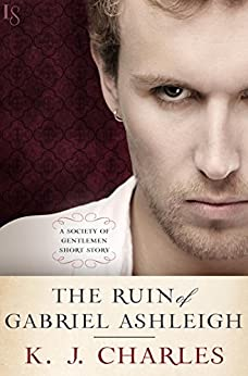 The Ruin of Gabriel Ashleigh: A Society of Gentlemen Short Story by [Charles, KJ]