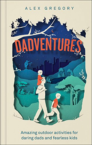 DadVentures: 100 Outdoor Adventures for Daring Dads and Fearless Kids