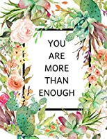 YOU ARE MORE THAN ENOUGH Writing Journal: Watercolor Flower Wreath Self Affirmation to Inspire and Motivate Women Blank Lined Notebook