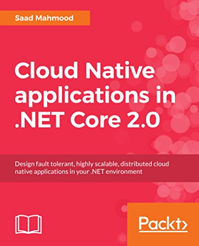 Cloud Native applications in .NET Core 2.0: Design fault tolerant, highly scalable, distributed cloud native applications in your .NET environment