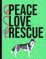 Peace Love Rescue: Daily Planner Hourly Appointment Book Schedule Organizer Personal Or Professional Use 365 Days Husky Dog Green Cover