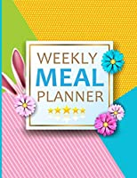 Weekly Meal Planner: A Food Menu Planning Notebook | Track and Plan Your Meals, Week-by-Week | The Perfect Gift Ideas for Girls, Women, Foodies, Cooks, Chefs.