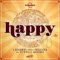 Happy. I segreti della felicità da tutto il mondo