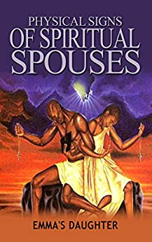 Physical Signs of Spiritual Spouses (Spiritual Relationships Book Book 2) by [Daughter, Emma's]