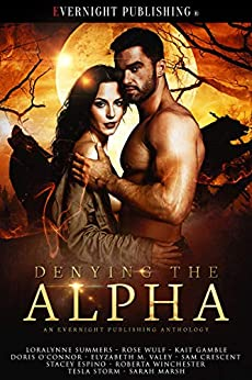 Denying the Alpha by [Crescent, Sam, Summers, Loralynne, Wulf, Rose, Gamble, Kait, O'Connor, Doris, VaLey, Elyzabeth M., Espino, Stacey, Winchester, Roberta, Storm, Tesla, Marsh, Sarah]