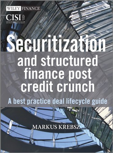 Download Securitization and Structured Finance Post Credit Crunch: A Best Practice Deal Lifecycle Guide (The Wiley Finance Series) 0470713917