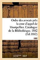 Ordre Des Avocats Près La Cour d'Appel de Montpellier. Catalogue de la Bibliothèque. 1882 (Generalites)