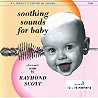 Soothing Sounds For Baby, Volume 3: 12-18 Months by Raymond Scott