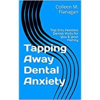 Tapping Away Dental Anxiety: Tap Into Fearless Dental Visits for You & Your Family (English Edition)