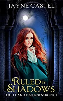 Ruled by Shadows: An Epic Fantasy Romance (Light and Darkness Book 1) by [Castel, Jayne]