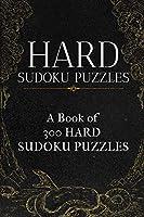 HARD SUDOKU PUZZLES: A book of 300 HARD SUDOKU Puzzles