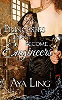 Princesses Don't Become Engineers (The Princess Series)
