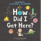 How Did I Get Here: Your Story from the Big Bang to Your Birthday