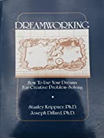 Dreamworking: How to Use Your Dreams for Creative Problem Solving