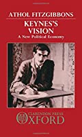 Keynes's Vision: A New Political Economy
