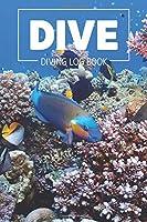 DIVE Diving Log Book: Simple Clear & Easy Scuba Diving Log Book, Pocket Size, 216 Dives, 110 Pages