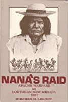 Nana's Raid: Apache Warfare in Southern New Mexico, 1881 (Southwestern Studies)