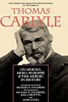 On Heroes, Hero-Worship, & the Heroic in History (Norman & Charlotte Strouse Edition of the Writings of Thomas Carlyle)