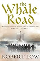 The Whale Road. Robert Low (The Oathsworn Series) by Robert Low(2007-08-01)