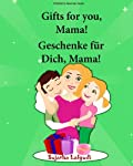 German picture book: Gifts for you Mama. Geschenke fur Dich Mama: Children's Picture Book English-German (Bilingual Edition), German English ... for children:) (Volume 8) (German Edition)