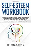 Self-Esteem Workbook: Second Edition with 3 Easy Guided Meditations: How to Rediscover and Raise Your Self-Esteem and Confidence, Cultivate Feelings of Self-Worth and Love for Yourself and Finally Embrace Your Gifts