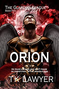 Orion: Book Five: The Guardian League (The Guardian Legue 5) by [Lawyer, T.K.]