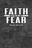 Faith Over Fear Prayer Journal: 121 Lined Page Prayer Journal for Men, Women, and Kids