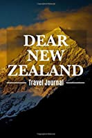 Dear New Zealand Travel Journal: New Zealand Destination Travel Diary To Record Your Journey Highlights as Keepsake or Present