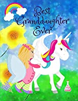 Best Granddaughter Ever: The Fairy And The Unicorn Notebook Journal Sketchbook For Writing Drawing Doodling Sketching With Inspirational Quotes and Unicorn Coloring Pages For Kids
