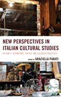 New Perspectives in Italian Cultural Studies: Definition, Theory, and Accented Practices (The Fairleigh Dickinson University Press Series in Italian Studies)