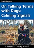 ON TALKING TERMS WITH DOGS: CALMING SIGNALS 2ND. ED. -