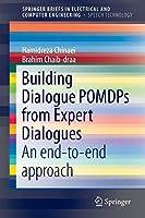 Building Dialogue POMDPs from Expert Dialogues: An end-to-end approach (SpringerBriefs in Speech Technology)