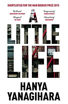 A Little Life: Shortlisted for the Man Booker Prize 2015 by [Yanagihara, Hanya]