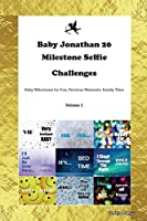 Baby Jonathan 20 Milestone Selfie Challenges Baby Milestones for Fun, Precious Moments, Family Time Volume 1