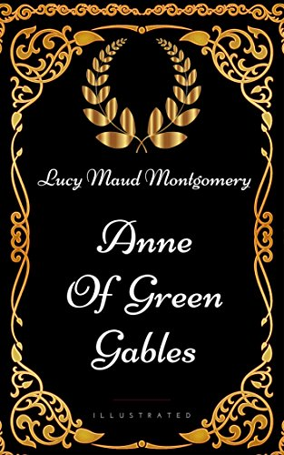 Anne of Green Gables: By Lucy Maud Montgomery - Illustrated (English Edition)