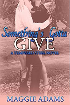 [Adams, Maggie]のSomething's Gotta Give: A Tempered Steel Novel (Tempered Steel Series Book 3) (English Edition)