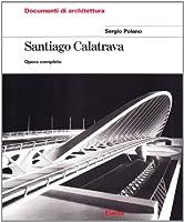 Santiago Calatrava: Opera Completa
