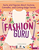 Fashion Guru: Facts and Figures AboutCouture, Catwalks, and Cutting-Edge Trends (Girlology)