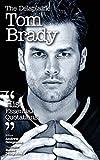 The Delaplaine Tom Brady - His Essential Quotations