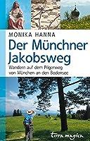Der Muenchner Jakobsweg: Wandern auf dem Pilgerweg von Muenchen an den Bodensee