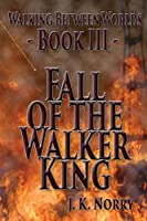 Fall of the Walker King (Walking Between Worlds)