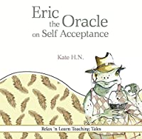 Eric the Oracle on Self Acceptance: Relax 'N Learn Teaching Tales