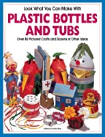 Look What You Can Make With Plastic Bottles (Look What You Can Make With...)